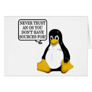 Never trust an OS you don't have sources for! Greeting Card