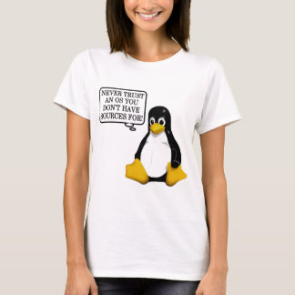 Never trust an OS you don't have sources for! T-Shirt