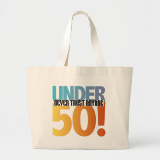 Never trust anyone under 50! large tote bag