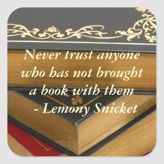 Never trust anyone who has not brought a book square sticker