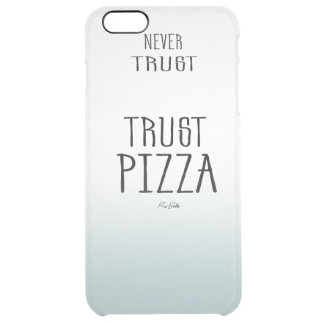 Never trust Apple trust pizza Clear iPhone 6 Plus Case
