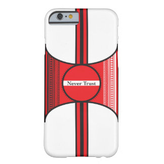 Never Trust Barely There iPhone 6 Case
