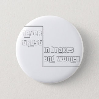 Never trust in brakes and women pinback button