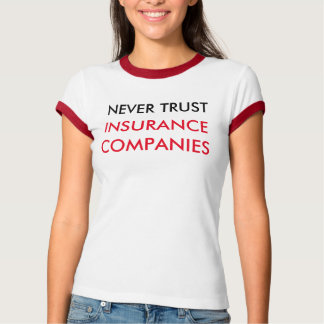 Never Trust Insurance Companies Ringer T-Shirt