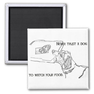 Never trust your dog to watch your food 2 inch square magnet