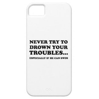 Never Try To Drown Your Troubles iPhone SE/5/5s Case
