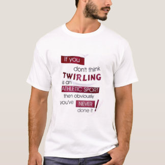 Never Twirled T-Shirt