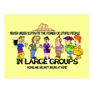 Never under estimate the power of stupid people postcard