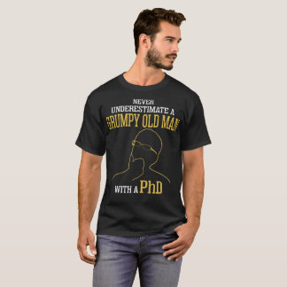 Never Underestimate A Grumpy Old Man With A Phd T-Shirt