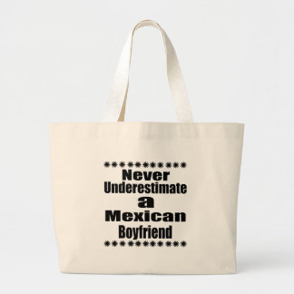 Never Underestimate A Mexican Boyfriend Large Tote Bag