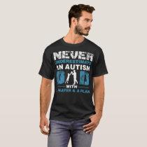 Never Underestimate An Autism Dad With A Prayer An T-Shirt