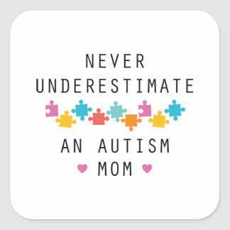 Never Underestimate An Autism Mom Square Sticker