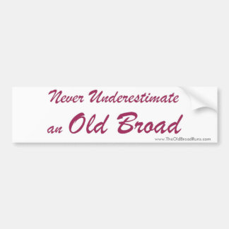"""Never Underestimate an Old Broad"" Bumper Sticker"