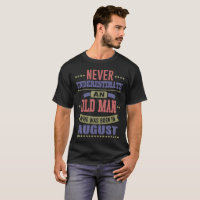 NEVER UNDERESTIMATE AN OLD MAN WAS BORN IN AUGUST T-Shirt