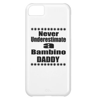 Never Underestimate Bambino Daddy Case For iPhone 5C