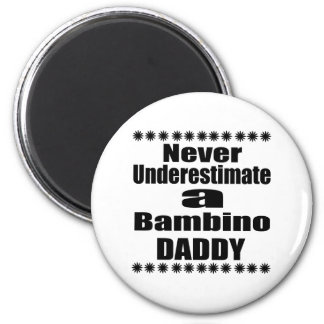 Never Underestimate Bambino Daddy Magnet