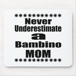 Never Underestimate Bambino Mom Mouse Pad