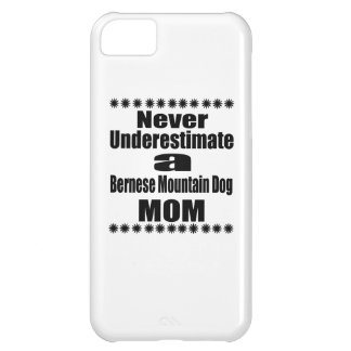 Never Underestimate Bernese Mountain Dog Mom iPhone 5C Cover