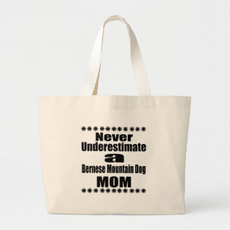 Never Underestimate Bernese Mountain Dog Mom Large Tote Bag