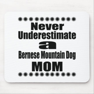 Never Underestimate Bernese Mountain Dog Mom Mouse Pad