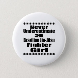 Never Underestimate  Brazilian Jiu-Jitsu Fighter G Pinback Button