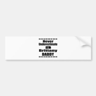 Never Underestimate Brittany Daddy Bumper Sticker