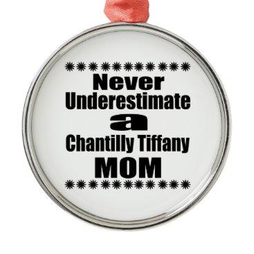 McTiffany Tiffany Aqua Never Underestimate Chantilly Tiffany Mom Metal Ornament