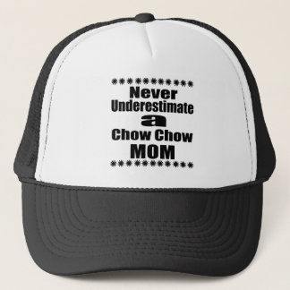 Never Underestimate Chow Chow  Mom Trucker Hat