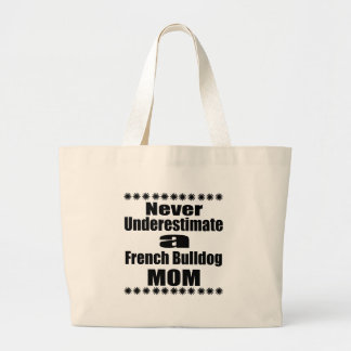 Never Underestimate French Bulldog  Mom Large Tote Bag