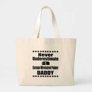 Never Underestimate German Wirehaired PointerDaddy Large Tote Bag