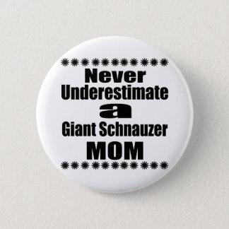 Never Underestimate Giant Schnauzer Mom Pinback Button