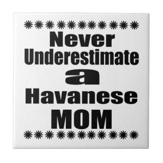 Never Underestimate Havanese Mom Tile