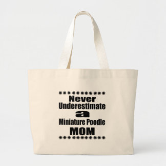 Never Underestimate Miniature Poodle Mom Large Tote Bag