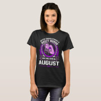 Never Underestimate Nasty Woman Born August Tshirt