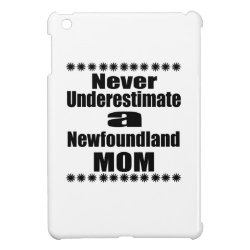 Never Underestimate Newfoundland Mom iPad Mini Case