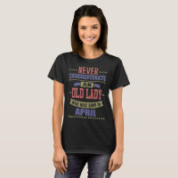 NEVER UNDERESTIMATE OLD LADY WAS BORN IN APRIL T-Shirt