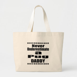 Never Underestimate Pug Daddy Large Tote Bag