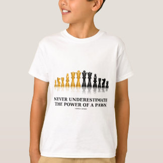 Never Underestimate The Power Of A Pawn (Chess) T-Shirt