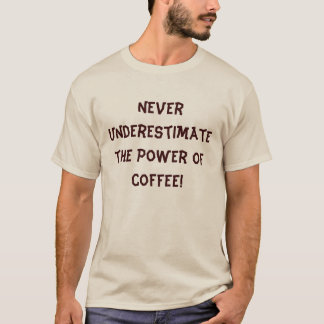 Never Underestimate the Power of Coffee T-Shirt