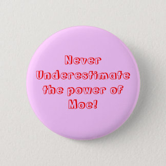 Never Underestimate the power of Moe! Pinback Button