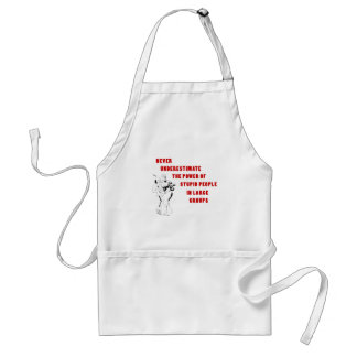 Never underestimate the power of stupid people in aprons