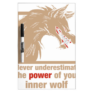 Never Underestimate The Power Of Your Inner Wolf Dry-Erase Board
