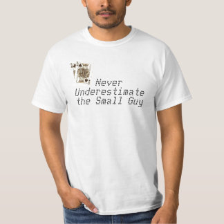 Never underestimate the small guy T-Shirt