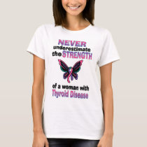Never Underestimate...Woman...Thyroid Disease T-Shirt