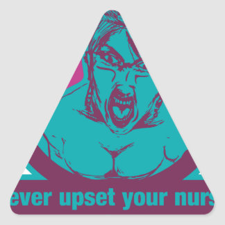 Never upset your nurse, They have feelings too! Triangle Sticker