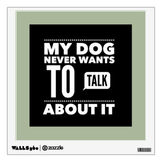 Never Wants To Talk About It Wall Decal