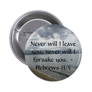 Never will I leave you; never will I forsake you. Pinback Button