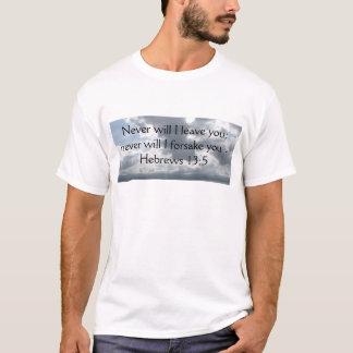 Never will I leave you; never will I forsake you. T-Shirt