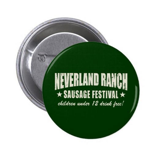 Neverland Ranch Sausage Fest funny Pinback Button