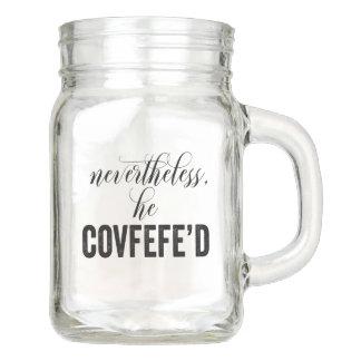 Nevertheless, He Covfefe'd COVFEFE tweet Mason Jar